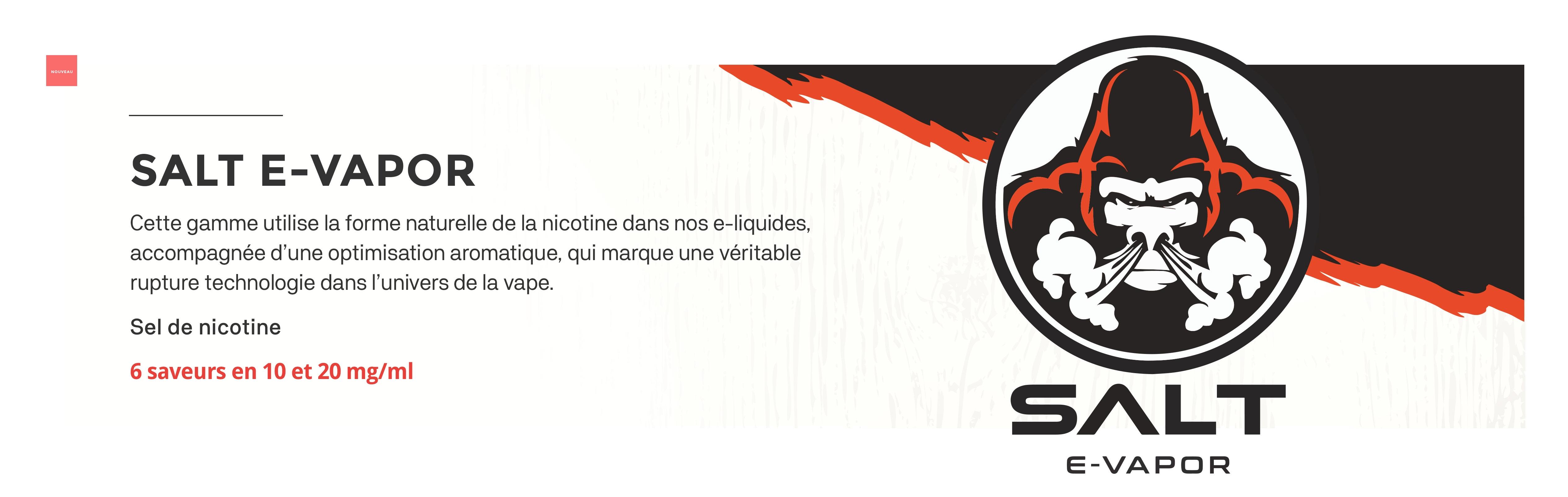 Découvrez notre gamme de e-liquide au sel de nicotine : Salt e-Vapor
